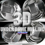 Dynoman 3D Under Dome Milling for Pistons